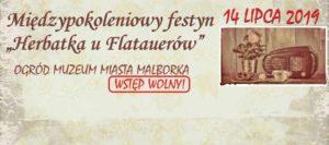 """Międzypokoleniowy festyn """"Herbatka u Flatauerów"""" @ Muzeum Miasta Malborka Ul. Tadeusza Kościuszki 54,"""