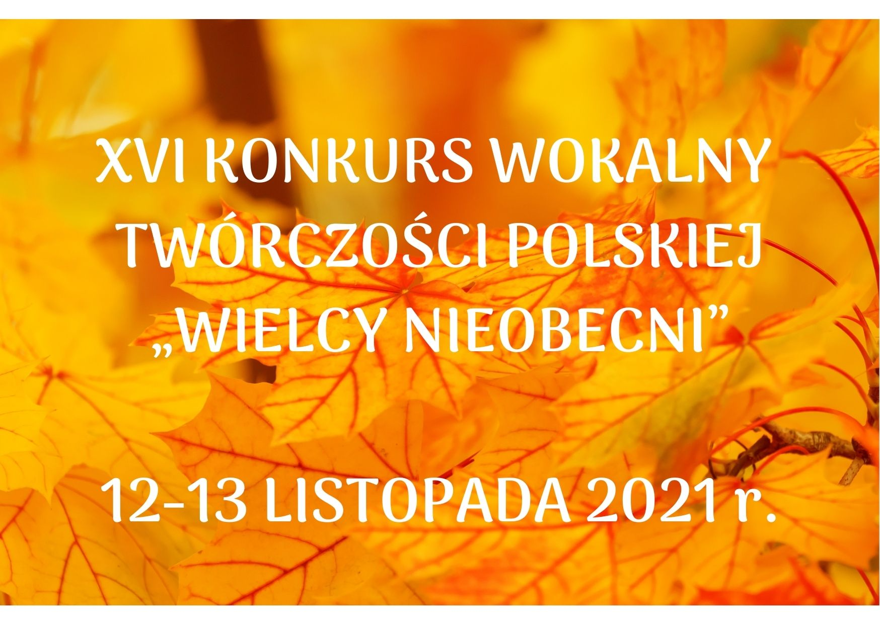 """XVI KONKURS WOKALNY TWÓRCZOŚCI POLSKIEJ """"WIELCY NIEOBECNI"""" 12-13 LISTOPADA 2021 r."""